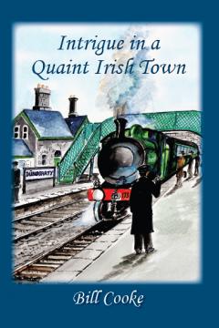 Intrigue in a Quaint Irish Town - Bill Cooke